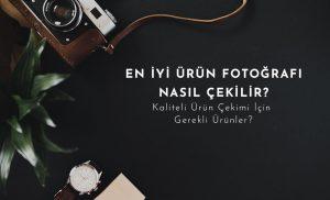 e-ticaret ürün fotoğrafları nasıl olmalı? - en i̇yi ürün fotoğrafı i̇çin gerekli ürünler - ürün fotoğrafı nasıl çekilir?